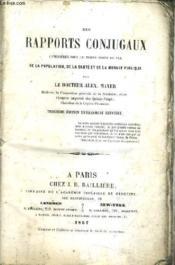 Des Rapports Conjugaux Consideres Sous Le Triple Point De Vue De La Population De La Sante Et De La Morale Publique / 3e Edition Entierement Refondue. - Couverture - Format classique