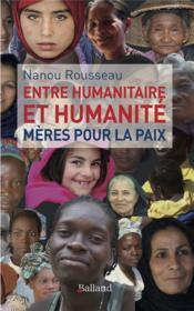 Entre humanitaire et humanité ; mères pour la paix - Couverture - Format classique