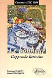 Le Bonheur L'Approche Litteraire Concours Hec 1998 - Couverture - Format classique