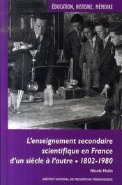L'enseignement secondaire scientifique en France ; d'un siècle à l'autre (1802-1980) - Intérieur - Format classique