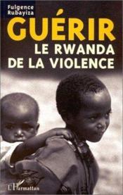 Guérir le rwanda de la violence - Couverture - Format classique