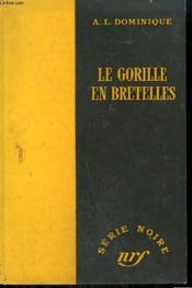 Le Gorille En Bretelles. Collection : Serie Noire Sans Jaquette N° 337 - Couverture - Format classique