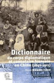Dictionnaire du corps diplomatique et consulaire français en Chine (1840-1911) - Couverture - Format classique