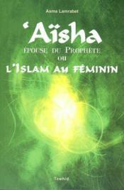 Aicha, epouse du prophete ou l'islam au feminin - Couverture - Format classique