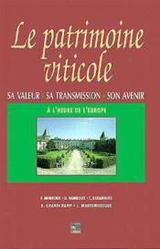 Le patrimoine viticole : sa valeur, sa transmission, son avenir a l'heure de l'europe - Couverture - Format classique