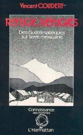 Refuge, réfugiés ; des Guatémaltèques sur terre mexicaine - Couverture - Format classique