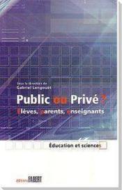 Public ou privé ? élèves, parents, enseignants - Couverture - Format classique