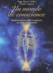 Un monde de conscience ; harmonisation des grilles énergétiques universelle et indivuduelle - Couverture - Format classique