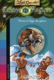 Les carnets de la cabane magique T.6 ; vivre à l'âge de glace - Couverture - Format classique