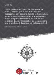 Lettres patentes en faveur de l'Université de Paris..., portant que le prix du bail de ses messageries sera compris dans le bail général des postes et messageries de France, et demeurera fixé au vingt-huitième effectif du prix d'icelui, au moyen de quoy l'instruction de jeunesse sera faite gratuitement dans tous les collèges de plein exercice. Registrées en Parlement et Chambre des Comptes les 8 et 12 may 1719 [Edition de 1719] - Couverture - Format classique