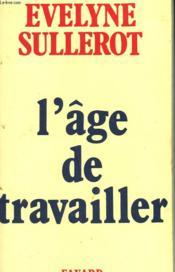 L'Age De Travailler. - Couverture - Format classique