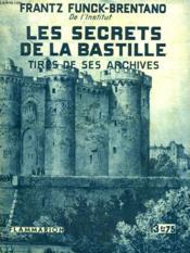 Les Secrets De La Bastille. Tires De Ses Archives. Collection : Hier Et Aujourd'Hui. - Couverture - Format classique