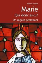 Marie qui donc es tu ? un regard protestant - Couverture - Format classique