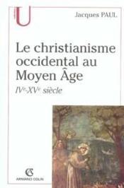 Le christianisme occidental au moyen âge ; IV-XVe siècle - Couverture - Format classique
