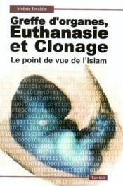 Greffe d'organes, euthanasie et clonage. le point de vue de l'islam - Couverture - Format classique