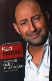 Kad Merad ; je crois que je peux voler - Couverture - Format classique