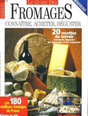 Le Guide Des Fromages - Connaitre, Acheter, Deguster - Couverture - Format classique