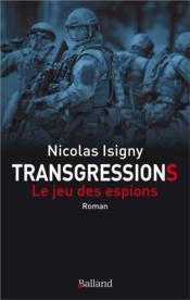 Transgressions ; le jeu des espions - Couverture - Format classique