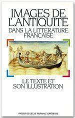 Images de l'Antiquité dans la littérature française ; le texte et son illustration - Couverture - Format classique