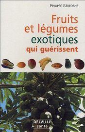 Fruits et legumes exotiques qui nous guerissent - Intérieur - Format classique