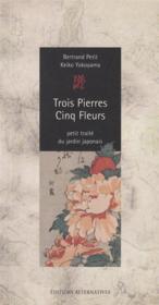 Trois pierres cinq fleurs ; petit traité du jardin japonais - Couverture - Format classique