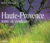 Haute-Provence, terre de couleurs - Couverture - Format classique