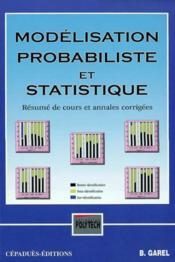 Modelisation probabiliste et statistique ; resume de cours et annales corrigees - Couverture - Format classique