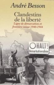 Clandestins de la liberté ; ligne de démarcation et frontière suisse, 1940-1944 - Couverture - Format classique