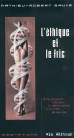 L'Ethique Et Le Fric ; De La Naissance A La Mort La Science Prend Le Controle De Nos Vies - Couverture - Format classique