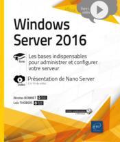 Windows Server 2016 ; les bases indispensables pour administrer et configurer votre serveur ; complément vidéo : présentation de Nano Server - Couverture - Format classique