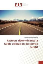 Facteurs determinants la faible utilisation du service curatif - Couverture - Format classique