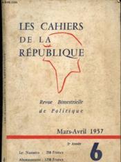 Les Cahiers de la République n°6 - Mars, Avril 1957 : Qu'est-ce que la Reconversion, par M. Bertrand - L'aménagement du Territoire, par F. Houdet - Les étapes d'une analyse économique régionale, par P. Bauchet - Point de vue d'une syndicaliste,etc. - Couverture - Format classique