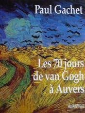 Les 70 Jours De Van Gogh A Auvers - Couverture - Format classique