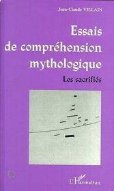 Essais de comprehension mythologique ; les sacrifiés - Intérieur - Format classique