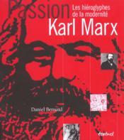 Passion Karl Marx ; les hiéroglyphes de la modernité - Couverture - Format classique
