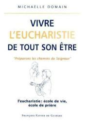 Vivre l'eucharistie de tout son être ; « préparons les chemins du seigneur » - Couverture - Format classique