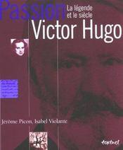 Passion Victor Hugo ; la légende et le siècle - Intérieur - Format classique