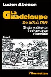 La Guadeloupe de 1671 à 1759 ; étude politique, économique et sociale t.1 - Couverture - Format classique