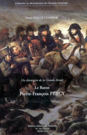 Un chirurgien de la grande armée ; le baron pierre-françois percy - Couverture - Format classique