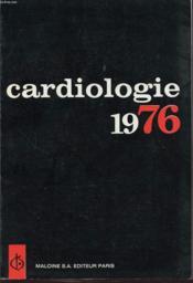CARDIOLOGIE 1976 : Cardiologie pediatrique. Trouble du rythme. Cardiologie generale. Hypertension arterielle.... - Couverture - Format classique