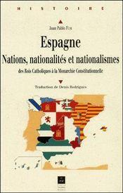 Espagne ; nations, nationalités et nationalismes ; des rois catholiques à la monarchie constitutionnelle - Couverture - Format classique