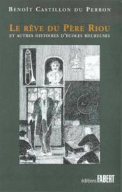 Le rêve du Père Riou et autres histoires d'écoles heureuses - Couverture - Format classique