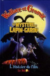 Wallace Et Gromit ; Le Mystere Du Lapin-Garou ; L'Histoire Du Film - Couverture - Format classique