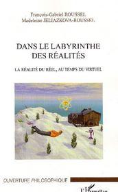 Dans le labyrinthe des réalités ; la réalité du réel, au temps du virtuel - Couverture - Format classique