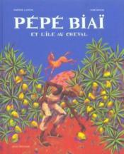 Pepe Biai Et L'Ile Au Cheval - Couverture - Format classique