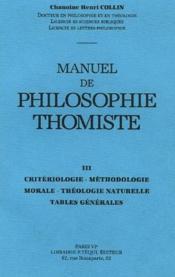 Manuel Philosophie Thomiste T.3 ; Criteriologie, Methodologie Morale, Theologie Naturelle, Tables Generales - Couverture - Format classique
