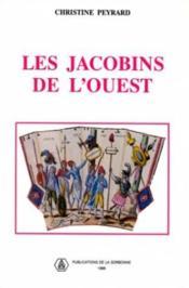 Les Jacobins De L'Ouest. Sociabilite Revolutionnaire Et Formes De Pol Itisation Dans Le Maine Et La - Couverture - Format classique