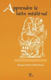 Apprendre le latin médiéval ; manuel pour grands commençants (3e édition) - Couverture - Format classique