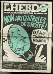 L'Hebdo Hara-Kiri - Journal Dangereux Pour La Jeunesse N° 12 - Charlie Hebdo N°569 - Non Aux Centrales De Droite