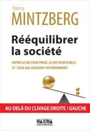 Rééquilibrer la société ; entre le secteur privé, le secteur public et ceux qui agissent différemment - Couverture - Format classique